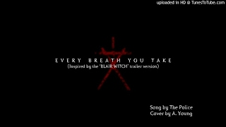 Every Breath You Take - The Police cover (Inspired by Blair Witch trailer version)