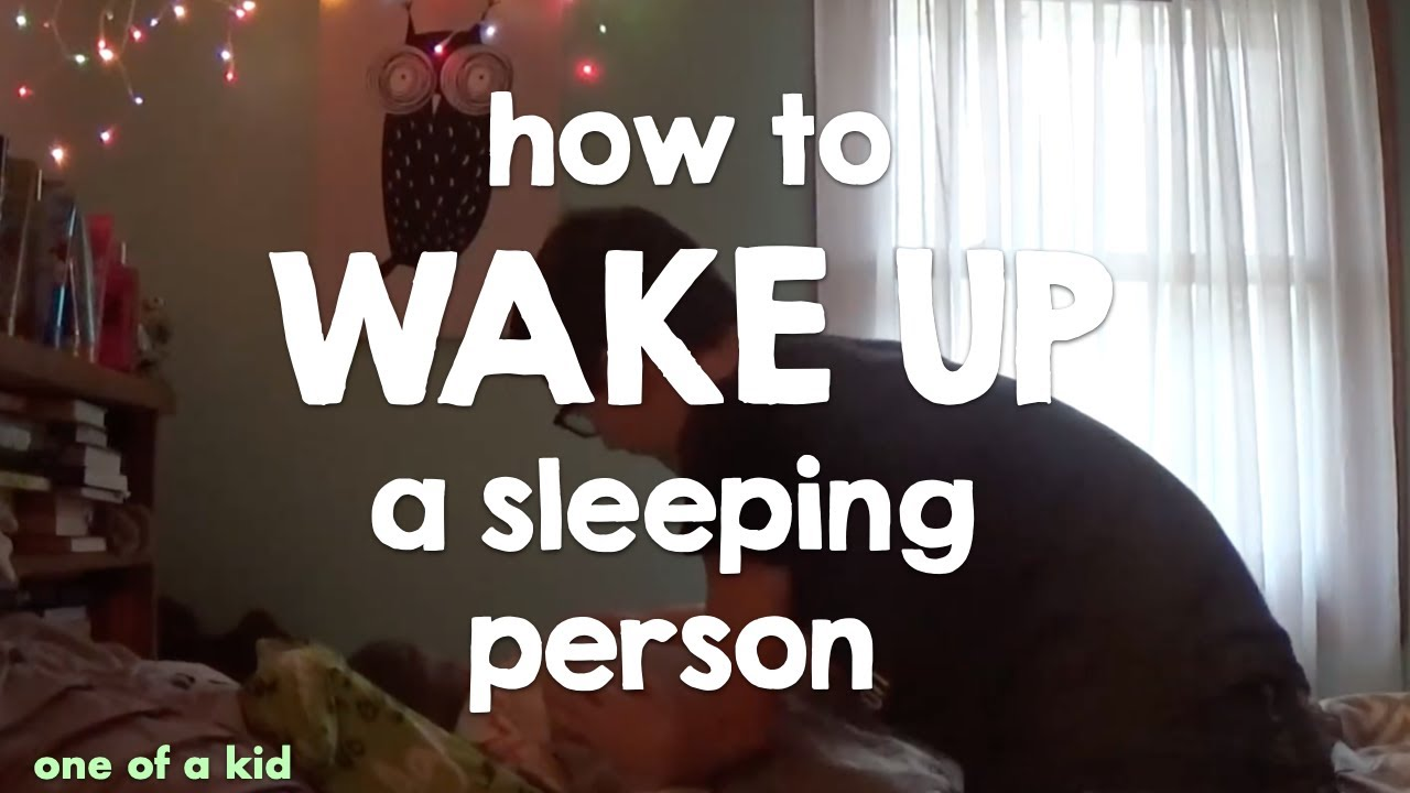 How to wake a person