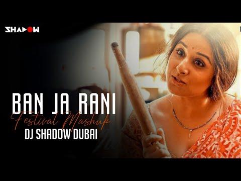 Ban Ja Rani | Festival Mashup | DJ Shadow Dubai | Tumhari Sulu | Guru Randhawa