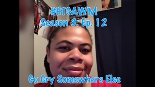 (REVIEW) HTGAWM   Season 3: Ep. 12   Go Cry Somewhere Else (RECAP)