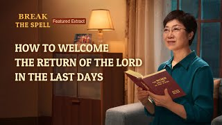 "Gospel Movie Extract 1 From ""Break the Spell"": How to Welcome the Return of the Lord in the Last Days"