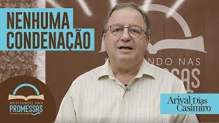 Nenhuma Condenação | Meditando nas Promessas | Rev Arival Dias Casimiro