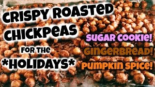 Roasted Chickpeas for the HOLIDAYS! (Sugar Cookie, Gingerbread + Pumpkin Spice!)