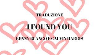 {TRADUZIONE ITALIANO} I FOUND YOU - BENNY BLANCO E CALVIN HARRIS