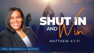 Shut In and Win // Rev. Dawnesha K. Beaver