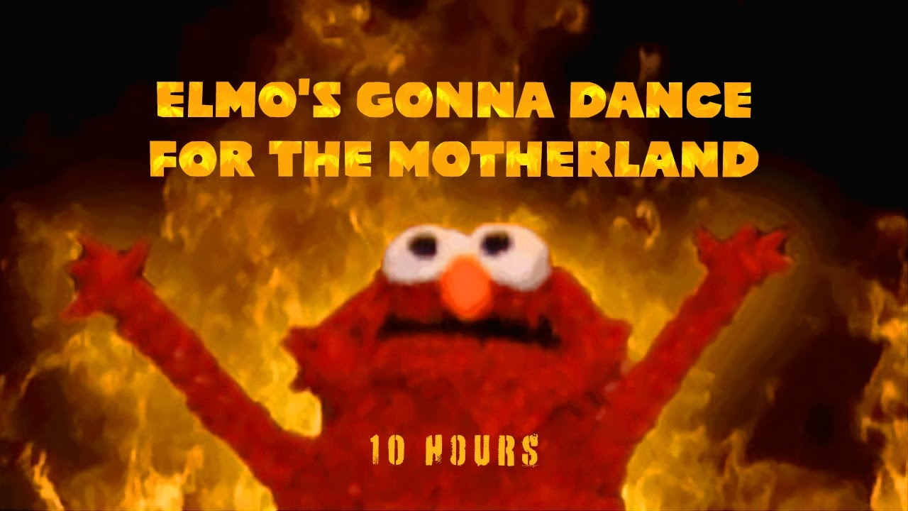 Elmo S Gonna Dance For The Motherland 10 Hours