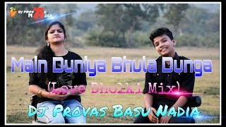 🔥Main Duniya Bhula Dunga || Love Dholki Mix || Dj Provas Basu Nadia.mp3