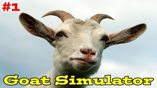Goat Simulator :  Mess With The Goat, Get The Horns (Part 1)