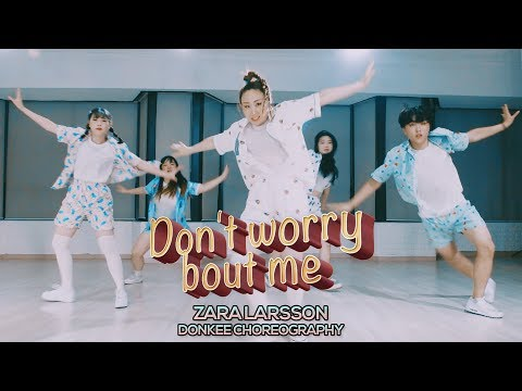 Zara Larsson - Don't Worry Bout Me : Donkee Choreography