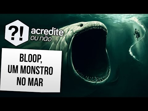 Veja o video – BLOOP, SERIA UM MONSTRO QUE VIVE NO OCEANO?