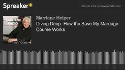 Diving Deep: How the Save My Marriage Course Works (part 1 of 3)