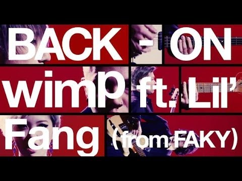 BACK-ON / 「wimp ft. Lil' Fang(from FAKY)」MUSIC VIDEO