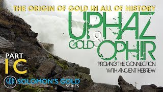Solomon's Gold Series Part 1C: UPHAZ GOLD & OPHIR. Origin of Gold Sheba, Tarshish, Havilah