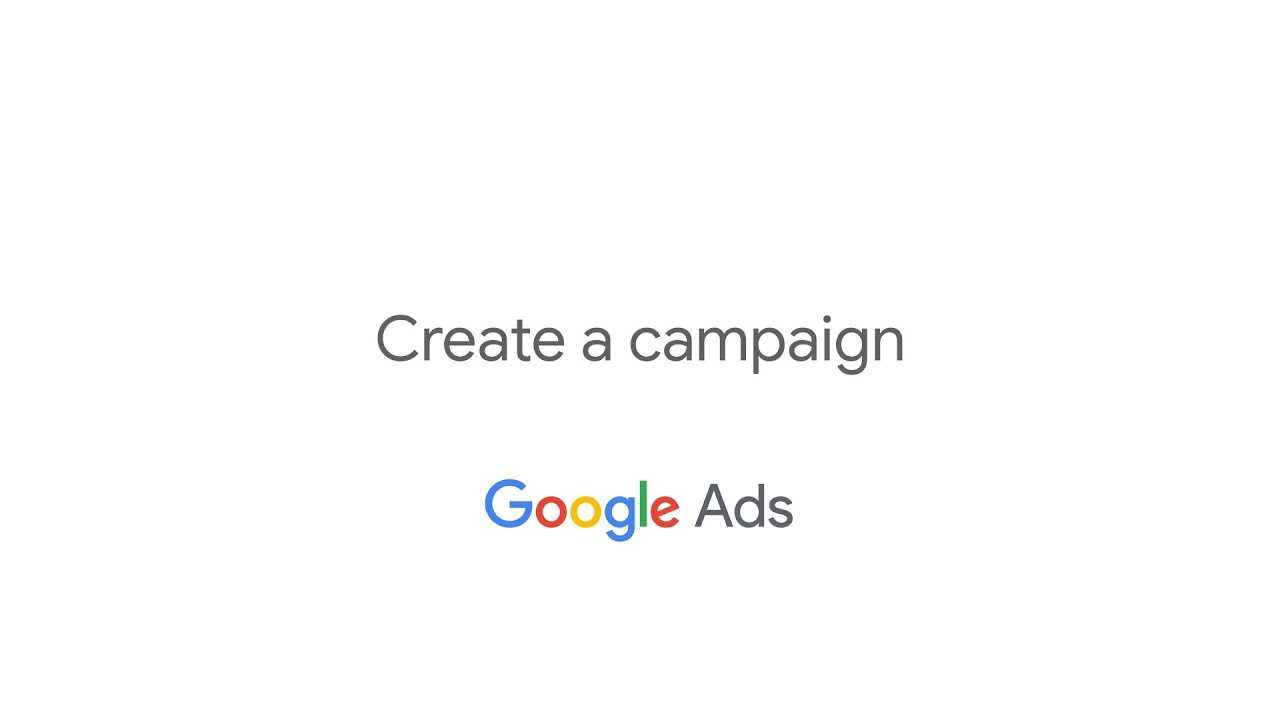 Get Started With Google Ads Create A Campaign Youtube