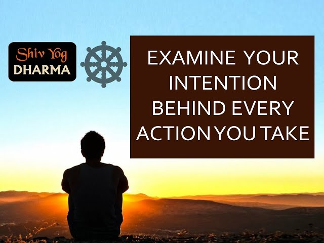 Shiv Yog Dharma – Examine your intention behind every action you take