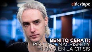 Entrevista a Benito Cerati   Política, macrismo y música en la crisis