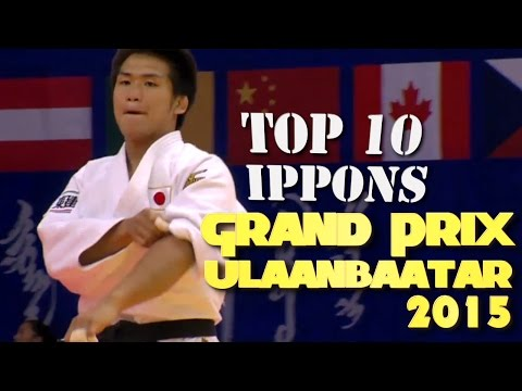 TOP 10 Ippons ♦ 柔道 Judo Grand Prix Ulaanbaatar 2015 ♦ JudoNetwork