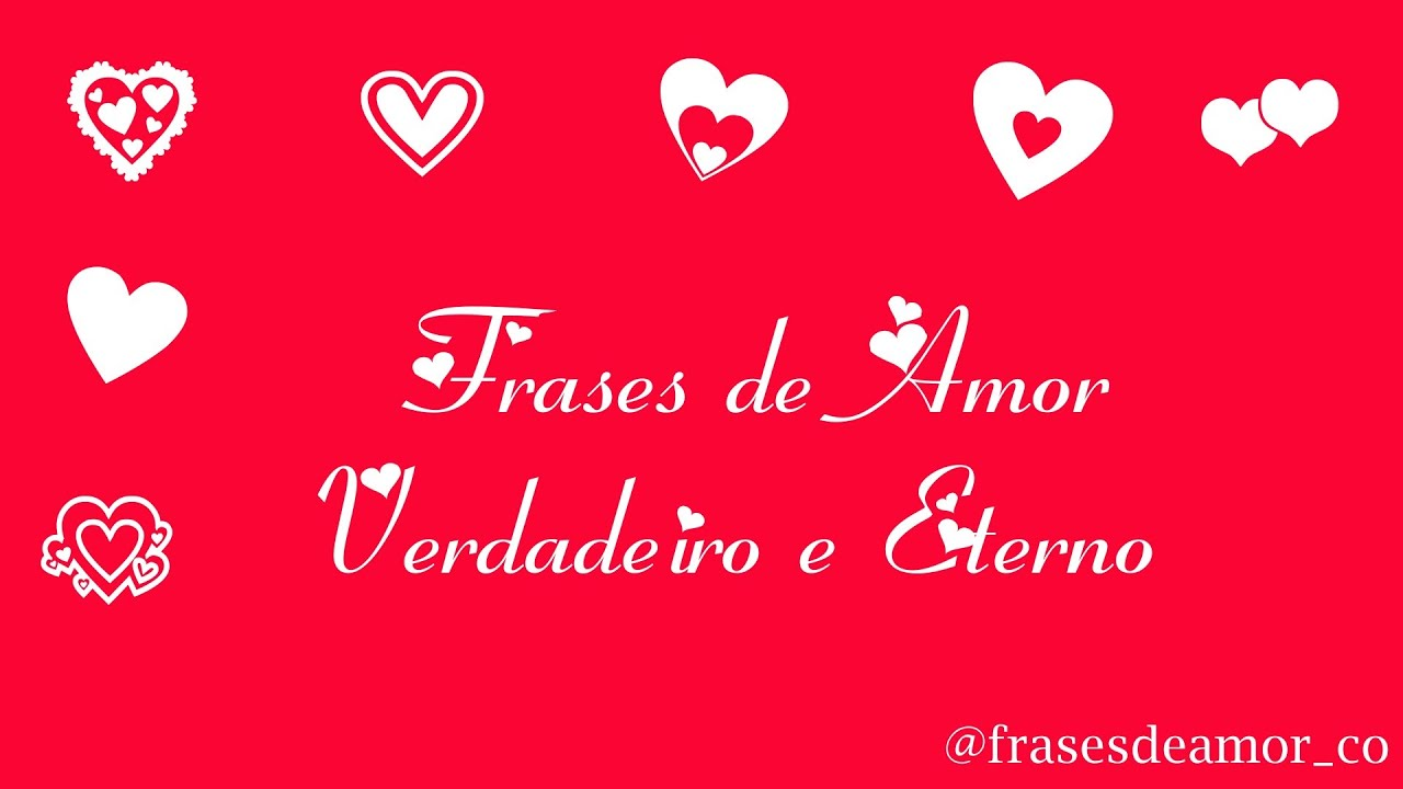 Mensagens Especiais De Amor: Frases De Amor Verdadeiro E Eterno