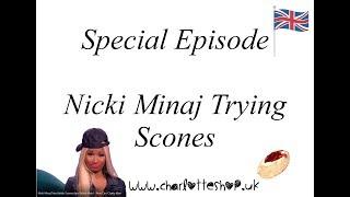 Special Episode of Charlotte shop Nicki Minaj Tries British Scones