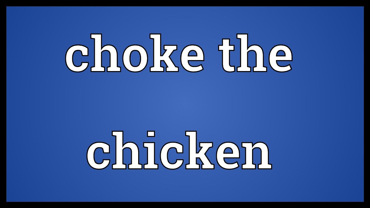 Choking the chicken meaning