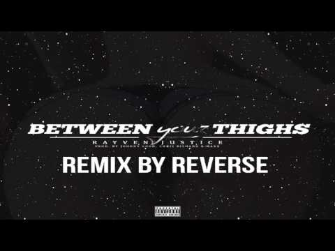Rayven Justice ft. Reverse - Between Your Thighs