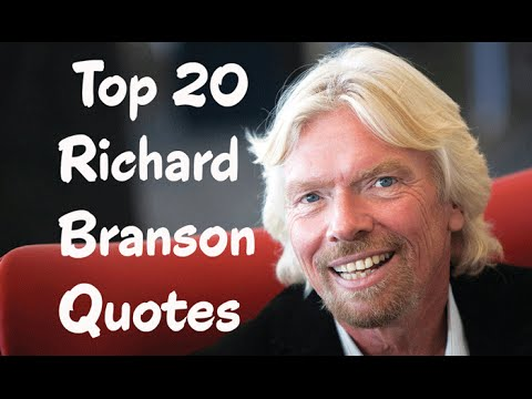 Top 20 Richard Branson Quotes -  The English business magnate, investor, & philanthropist