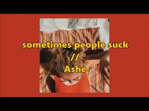 Sometimes People Suck // Ashe (lyrics)