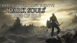 Why You Wouldn't Survive Dark Souls' Age of Fire