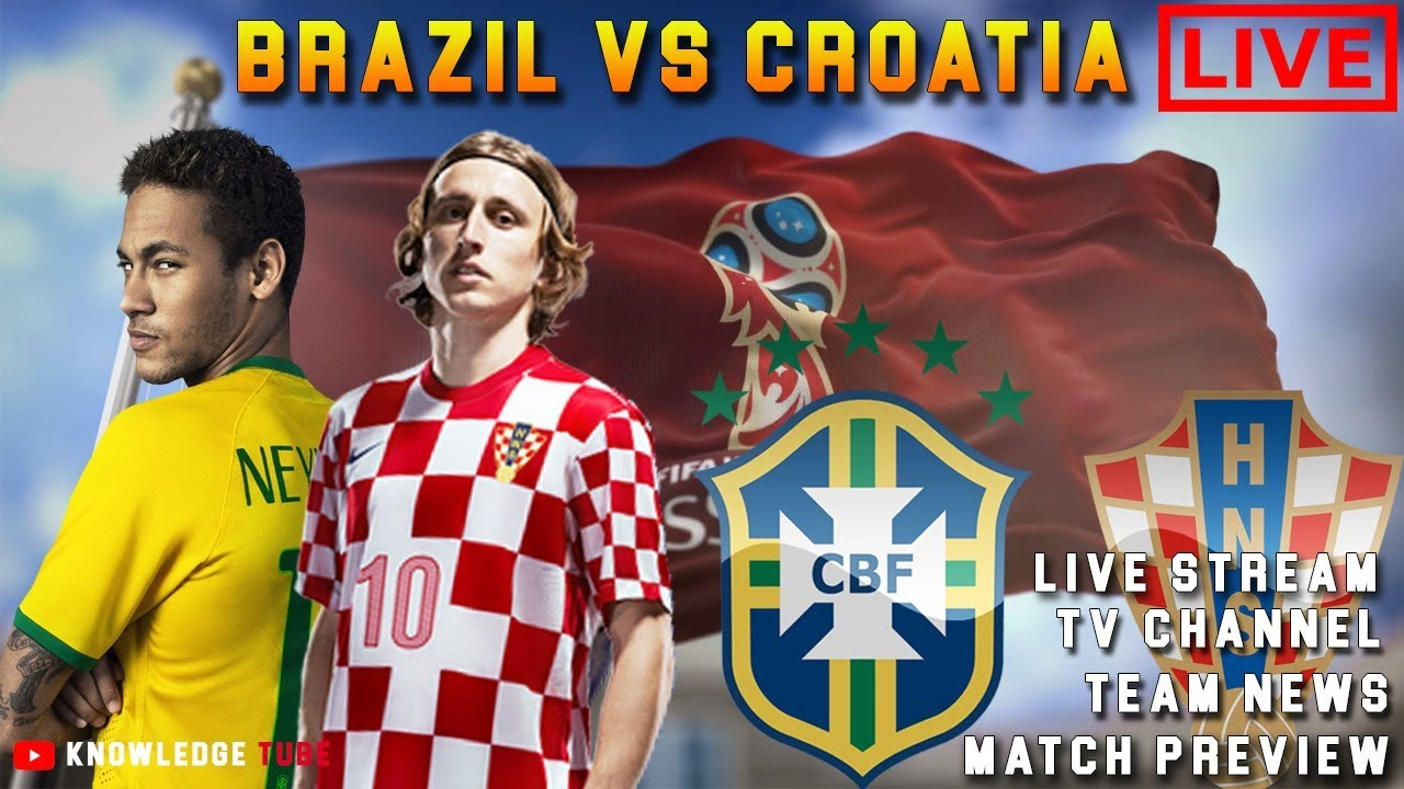 Brazil vs Croatia: TV channel, live stream, team news & match preview |  world cup 2018 fifa warm up