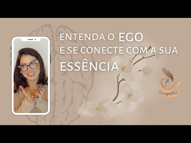 Entenda o EGO e se conecte com a sua ESSÊNCIA