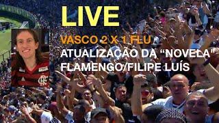 LIVE COM MAURO CEZAR - VASCO 2 X 1 FLU E NOVIDADES SOBRE FLA E FILIPE LUÍS
