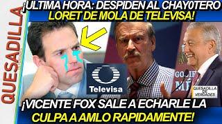 ÚLTIMA HORA: ¡DESPIDEN AL CHAY0TERO LORET DE MOLA DE TELEVISA Y FOX LE ECHA LA CULPA A AMLO!