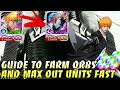 Complete Guide To Get A Lot of Orbs & Max Your Units Fast For Beginners - Bleach Brave Souls