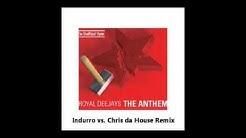Royal Deejays - The Anthem (Indurro vs Chris da House Remix)