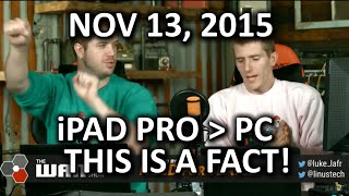 The WAN Show - The PC is Dead. Long Live the iPad Pro! - Nov 13, 2015