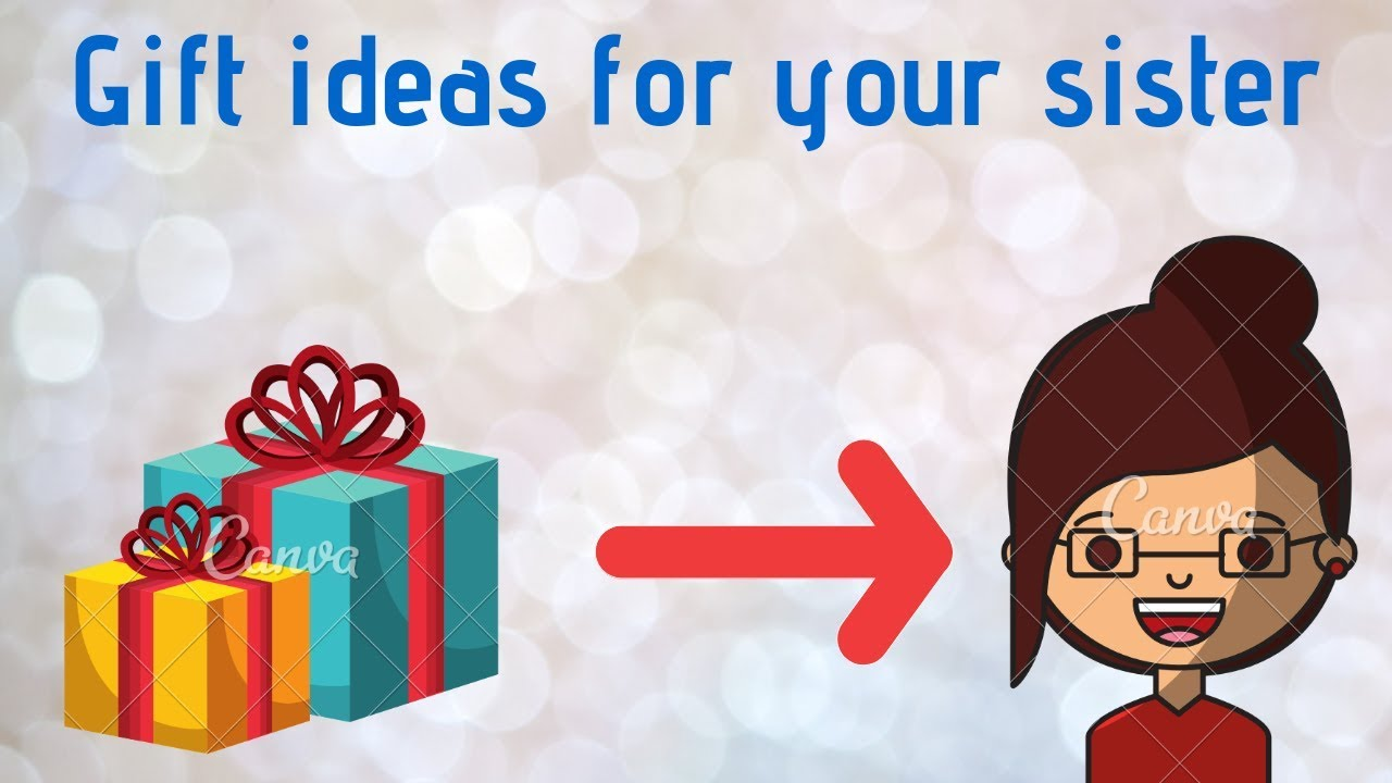 Best Birthday Gift Ideas For Your Sister I Idea