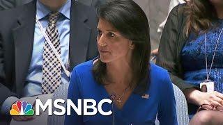U.N. Ambassador Nikki Haley Blasts Russia On Syria | The 11th Hour | MSNBC