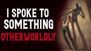 """I Spoke to something Otherworldly"" Scary Stories | Creepypasta | Nosleep"