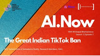 AI Now | Episode 2 | The Great Indian Tik Tok Ban | Vedant Sinha and Sameeksha Shetty