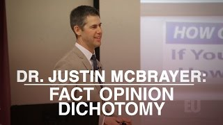 Dr. Justin McBrayer: Why The Fact Opinion Dichotomy Is Harmful