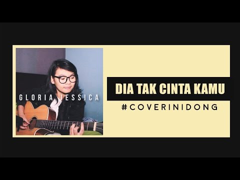 Dia Tak Cinta Kamu - Gloria Jessica (cover)