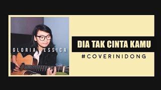 Dia Tak Cinta Kamu - Gloria Jessica (cover) Mp3