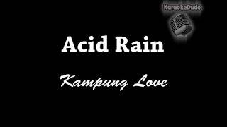 Acid Rain - Kampung Love [KaraokeDude]
