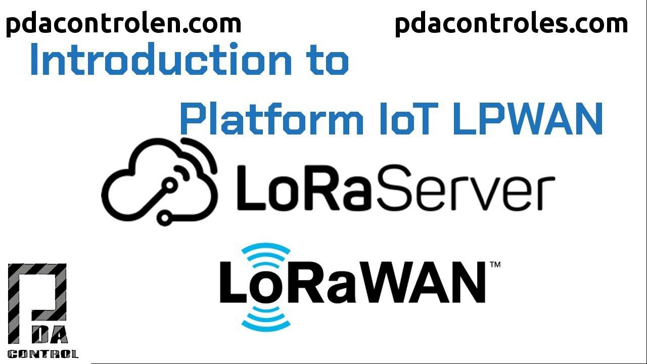 Introduction Platform LoRa Server LoRaWAN IoT : PDAControl