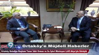Taner İsbir Ortaköy'e Müjdeli Haberler Aldı