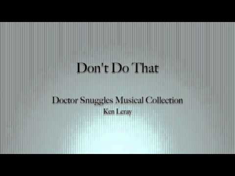 Doctor Snuggles- Don't Do That