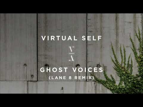 Virtual Self - Ghost Voices (Lane 8 Remix)