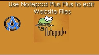 How to use NOTEPAD PLUS PLUS to edit your website files