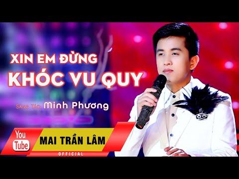 Xin Em Đừng Khóc Vu Quy - Mai Trần Lâm [Official]