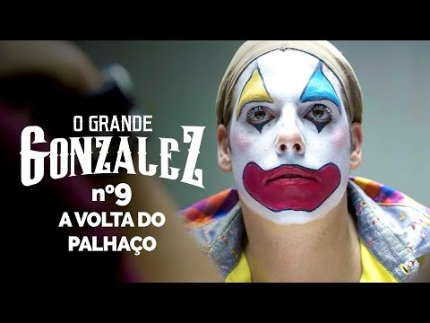 O GRANDE GONZALEZ - EP09: A VOLTA DO PALHAÇO